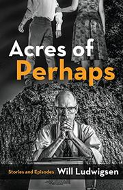 ACRES OF PERHAPS by Will Ludwigsen