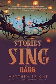 STORIES TO SING IN THE DARK by Matthew Bright