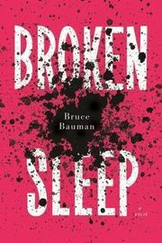 BROKEN SLEEP by Bruce Bauman