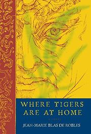 WHERE TIGERS ARE AT HOME by Jean-Marie Blas de Roblès
