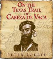 ON THE TEXAS TRAIL OF CABEZA DE VACA by Peter Lourie