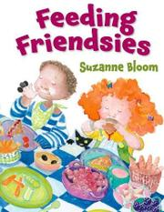 FEEDING FRIENDSIES by Suzanne Bloom