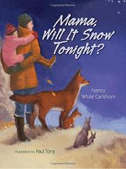 MAMA, WILL IT SNOW TONIGHT?  by Nancy White Carlstrom