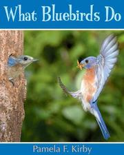 WHAT BLUEBIRDS DO by Pamela F.  Kirby
