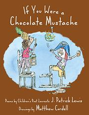 IF YOU WERE A CHOCOLATE MUSTACHE by J. Patrick Lewis