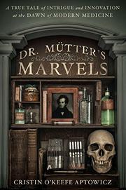 DR. MÜTTER'S MARVELS by Cristin O'Keefe Aptowicz