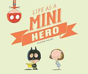 LIFE AS A MINI HERO by Olivier Tallec