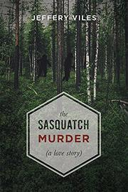 THE SASQUATCH MURDER by Jeffery  Viles
