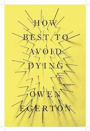 HOW TO BEST AVOID DYING by Owen Egerton