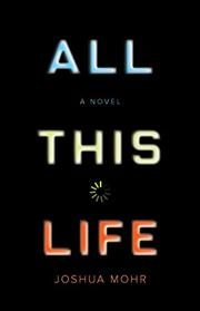 ALL THIS LIFE by Joshua Mohr