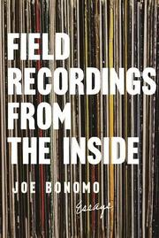 FIELD RECORDINGS FROM THE INSIDE by Joe Bonomo