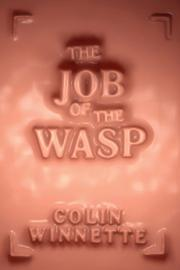 THE JOB OF THE WASP by Colin Winnette