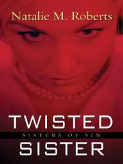 TWISTED SISTER by Natalie M. Roberts