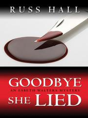 GOODBYE, SHE LIED by Russ Hall