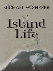 ISLAND LIFE by Michael W. Sherer