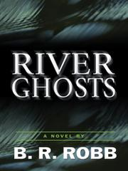 RIVER GHOSTS by B.R. Robb