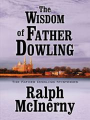 THE WISDOM OF FATHER DOWLING by Ralph McInerny