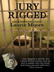 JURY RIGGED by Laurie Moore