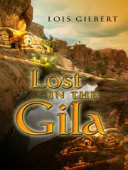 LOST IN THE GILA by Lois Gilbert