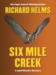 SIX MILE CREEK by Richard Helms
