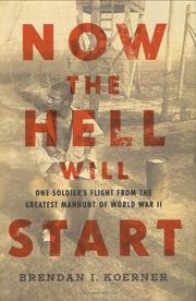 NOW THE HELL WILL START by Brendan I. Koerner