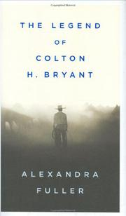 THE LEGEND OF COLTON H. BRYANT by Alexandra Fuller