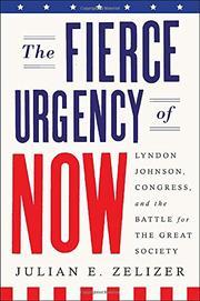 THE FIERCE URGENCY OF NOW by Julian E. Zelizer