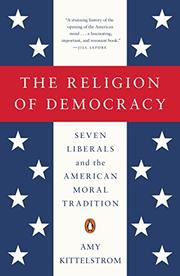 THE RELIGION OF DEMOCRACY by Amy Kittelstrom