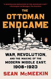 THE OTTOMAN ENDGAME by Sean McMeekin