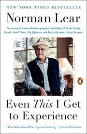 EVEN <i>THIS</i> I GET TO EXPERIENCE by Norman Lear