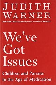 WE'VE GOT ISSUES by Judith Warner
