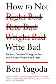 HOW TO NOT WRITE BAD by Ben Yagoda