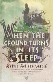 WHEN THE GROUND TURNS IN ITS SLEEP by Sylvia Sellers-García