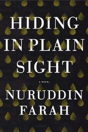 HIDING IN PLAIN SIGHT by Nuruddin Farah