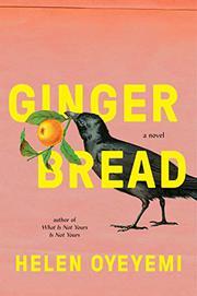 GINGERBREAD by Helen Oyeyemi | Kirkus Reviews
