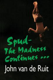 SPUD--THE MADNESS CONTINUES... by John Van de Ruit