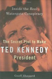 THE SECRET PLOT TO MAKE TED KENNEDY PRESIDENT by Geoff Shepard