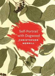 SELF-PORTRAIT WITH DOGWOOD by Christopher Merrill