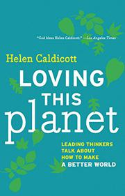 LOVING THIS PLANET by Helen Caldicott