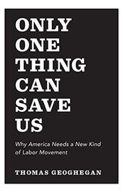 ONLY ONE THING CAN SAVE US by Thomas Geoghegan
