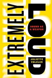 EXTREMELY LOUD by Juliette Volcler