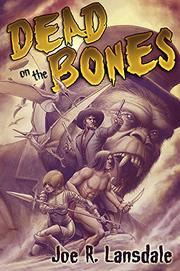 DEAD ON THE BONES by Joe R. Lansdale