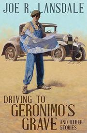 DRIVING TO GERONIMO'S GRAVE AND OTHER STORIES by Joe R. Lansdale