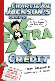 CHARLIE JOE JACKSON'S GUIDE TO EXTRA CREDIT by Tommy Greenwald