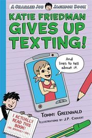 KATIE FRIEDMAN GIVES UP TEXTING! (AND LIVES TO TELL ABOUT IT.) by Tommy Greenwald