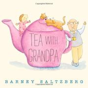 TEA WITH GRANDPA by Barney Saltzberg