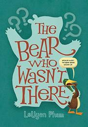 THE BEAR WHO WASN'T THERE by LeUyen  Pham