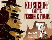 KID SHERIFF AND THE TERRIBLE TOADS by Bob Shea