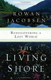 THE LIVING SHORE by Rowan Jacobsen