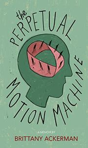 THE PERPETUAL MOTION MACHINE by Brittany Ackerman